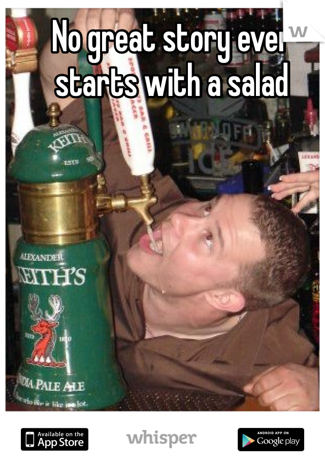 No great story ever starts with a salad