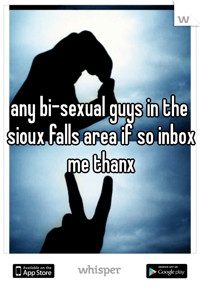 any bi-sexual guys in the sioux falls area if so inbox me thanx