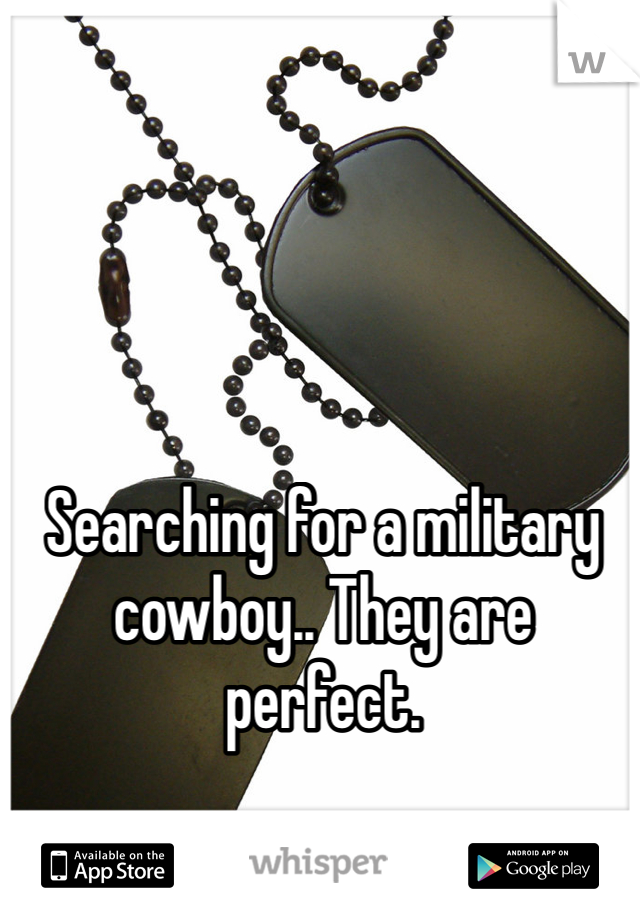 Searching for a military cowboy.. They are perfect.