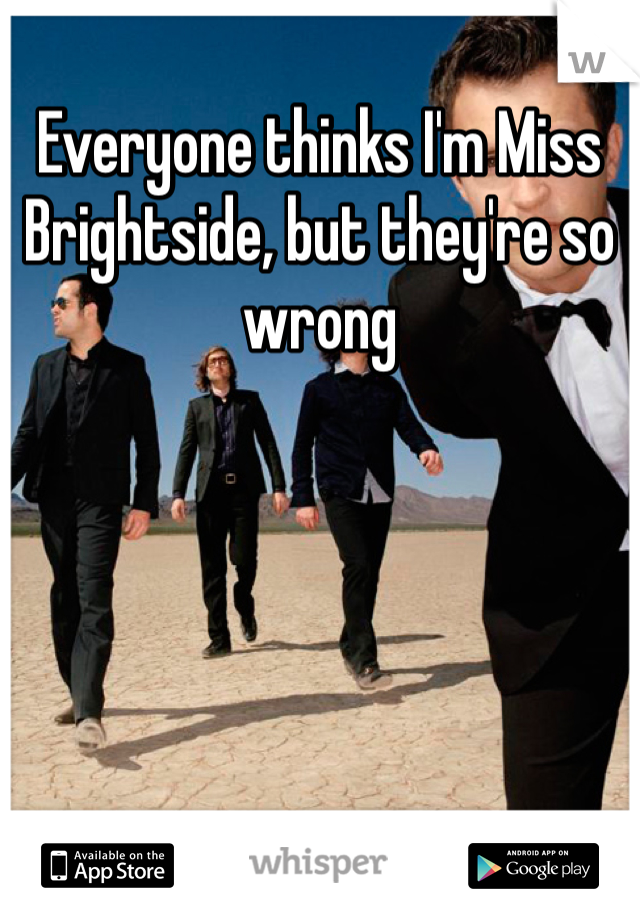 Everyone thinks I'm Miss Brightside, but they're so wrong