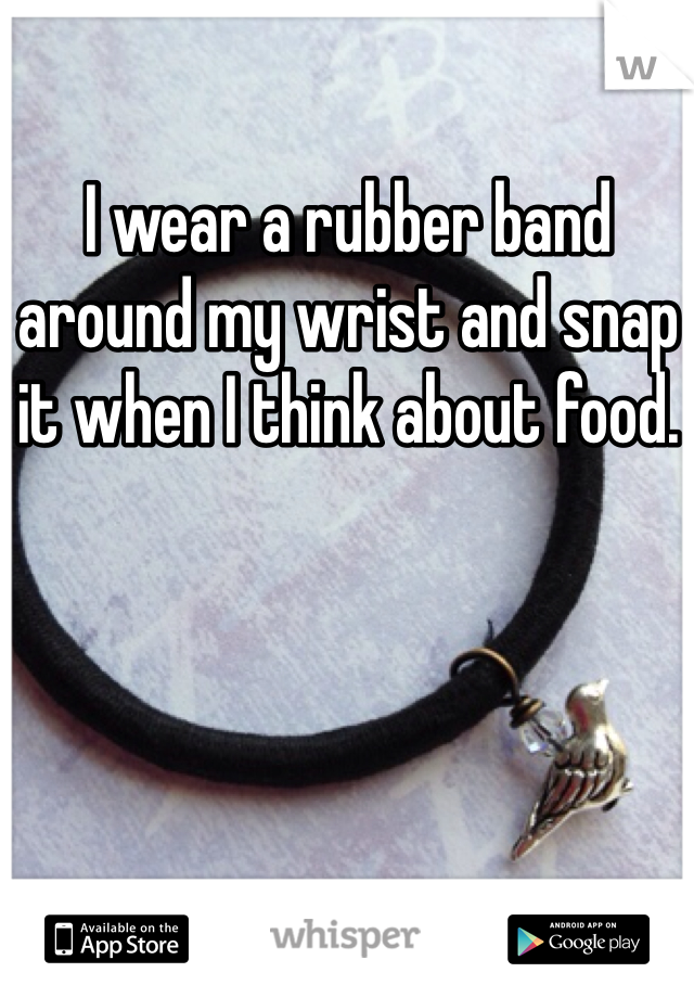 I wear a rubber band around my wrist and snap it when I think about food.