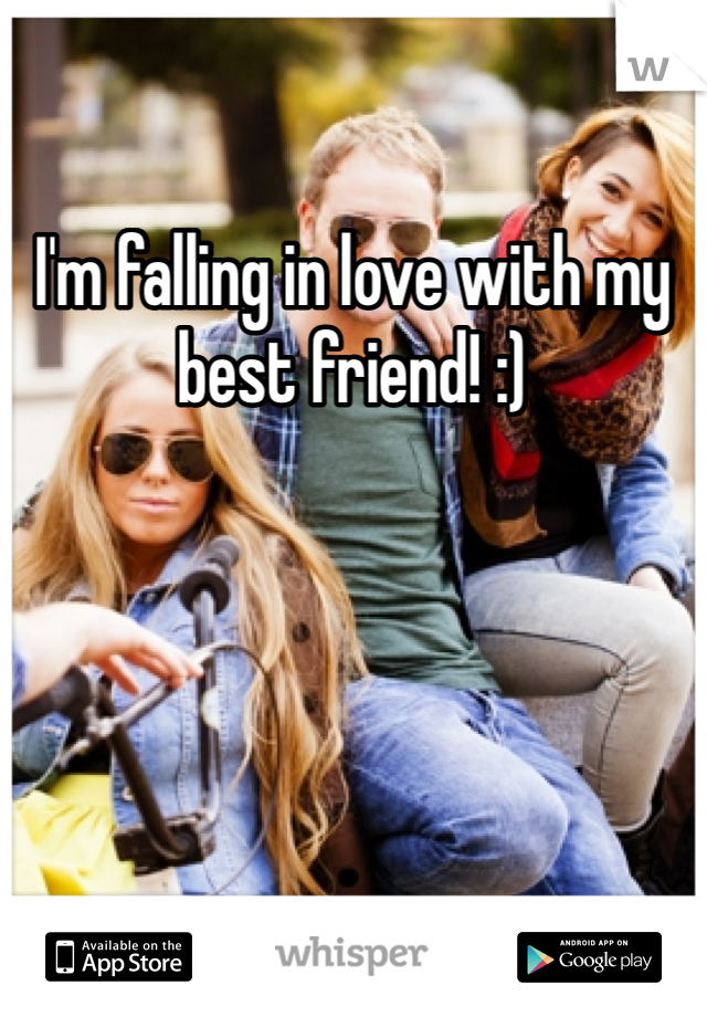 I'm falling in love with my best friend! :)