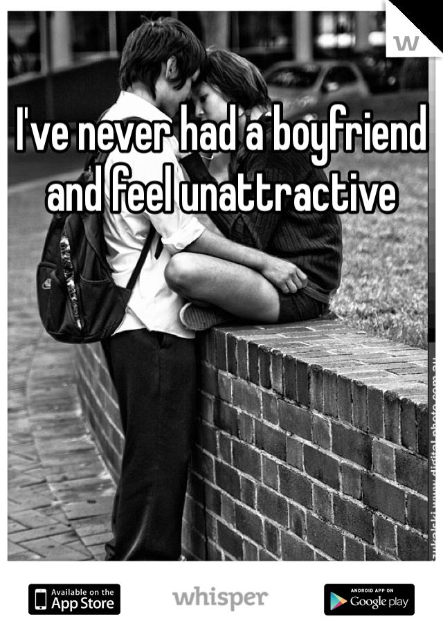 I've never had a boyfriend and feel unattractive
