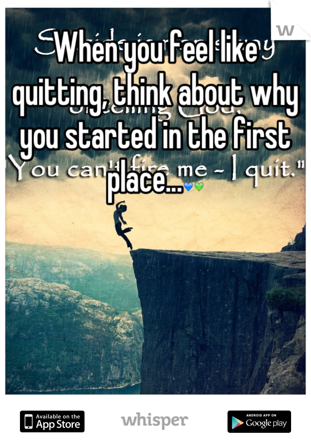When you feel like quitting, think about why you started in the first place...💙💚