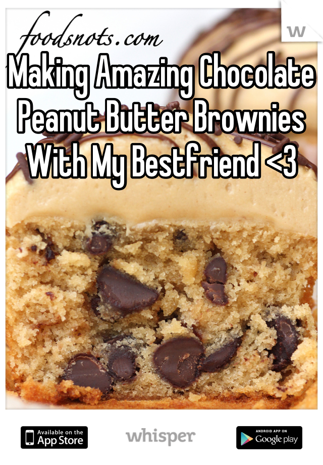 Making Amazing Chocolate Peanut Butter Brownies With My Bestfriend <3