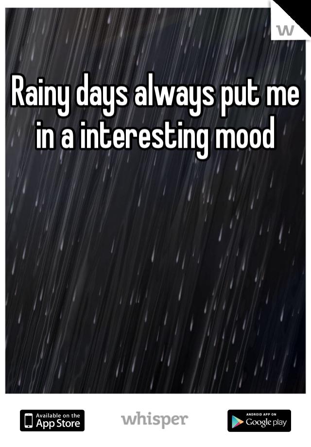 Rainy days always put me in a interesting mood