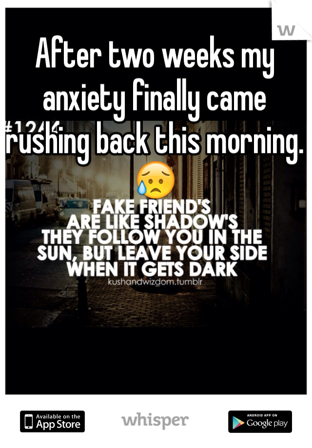 After two weeks my anxiety finally came rushing back this morning. 😥