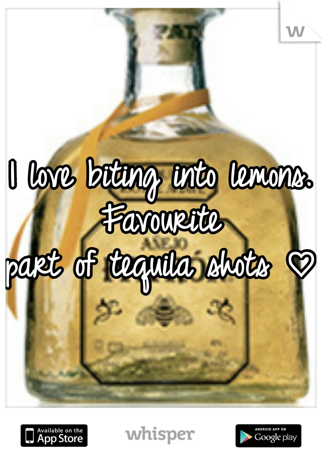 I love biting into lemons. Favourite  part of tequila shots ♡