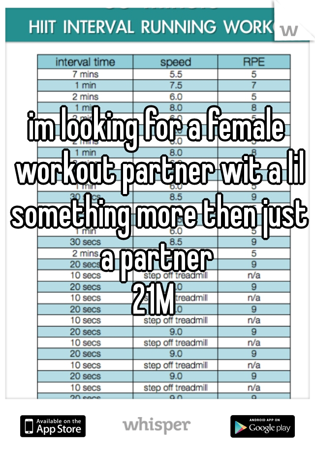 im looking for a female workout partner wit a lil something more then just a partner   21M