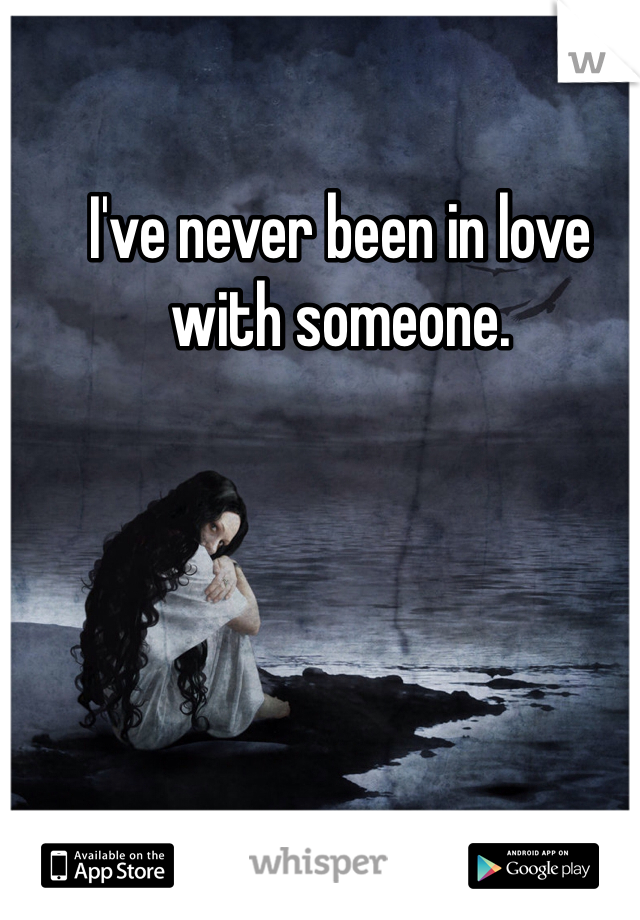 I've never been in love with someone.