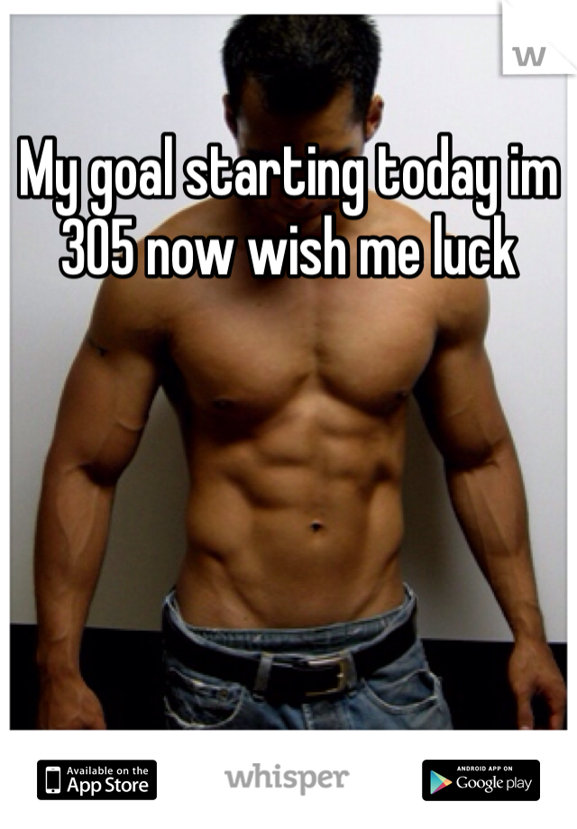 My goal starting today im 305 now wish me luck