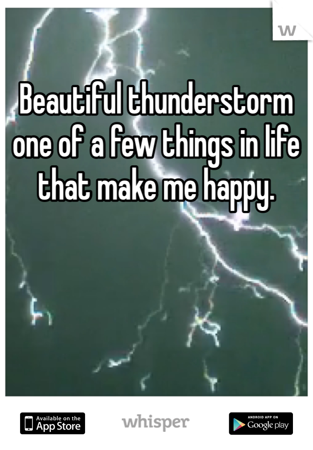 Beautiful thunderstorm one of a few things in life that make me happy.