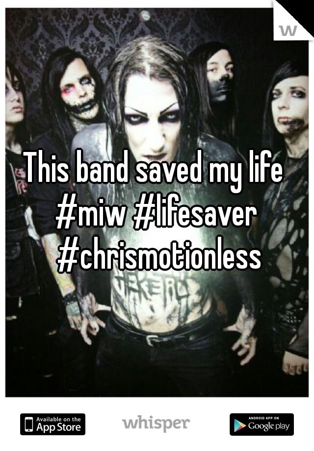 This band saved my life  #miw #lifesaver #chrismotionless
