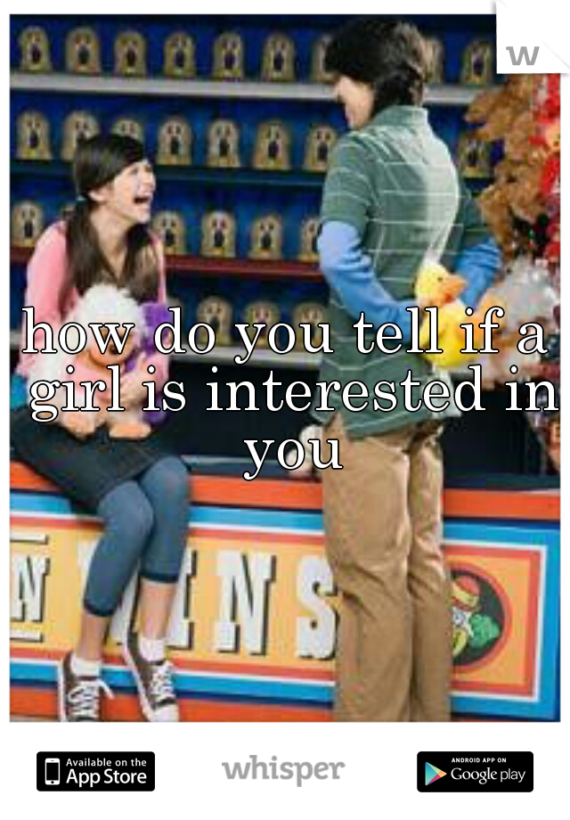 how do you tell if a girl is interested in you