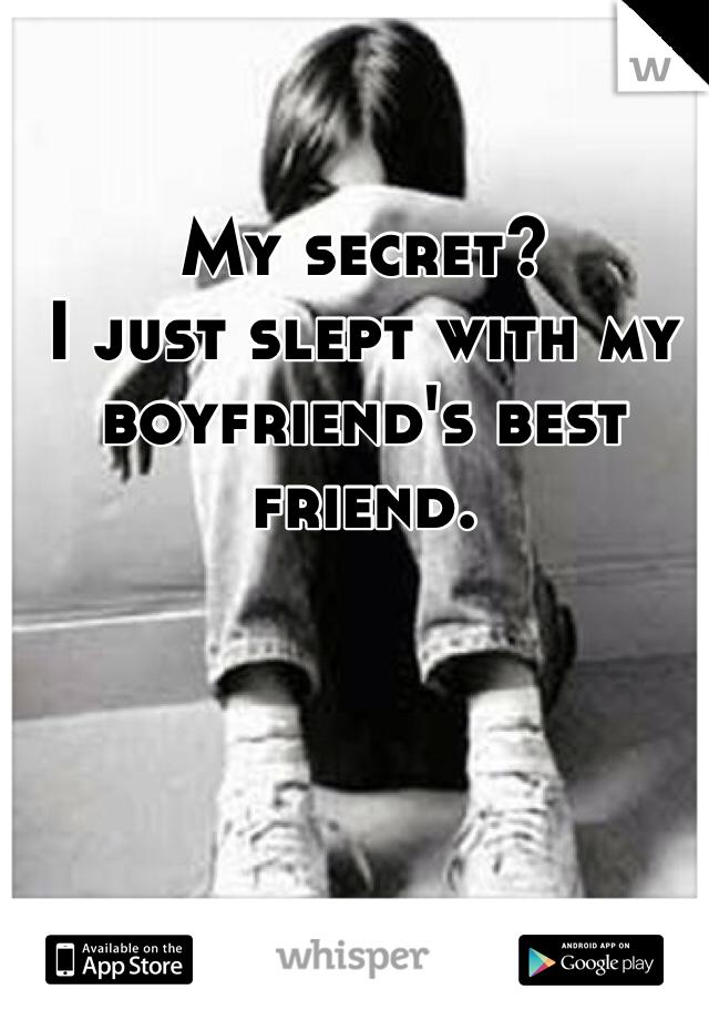 My secret? I just slept with my boyfriend's best friend.