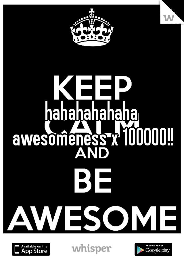 hahahahahaha awesomeness x 100000!!