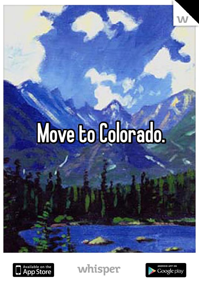 Move to Colorado.
