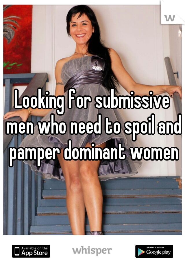 Dominant women looking for submissive men