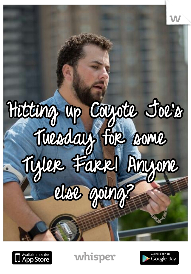 Hitting up Coyote Joe's Tuesday for some Tyler Farr! Anyone else going?