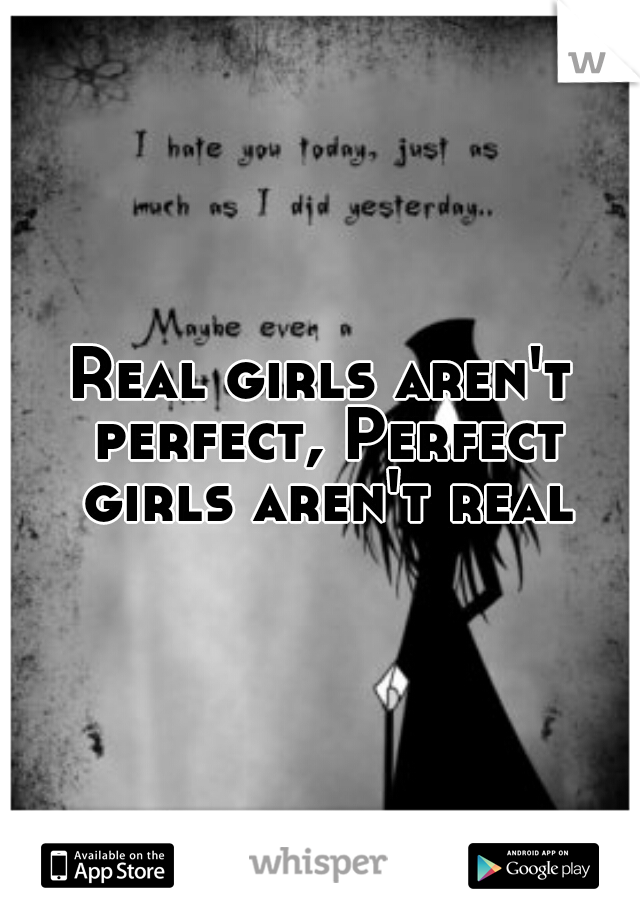 Real girls aren't perfect, Perfect girls aren't real