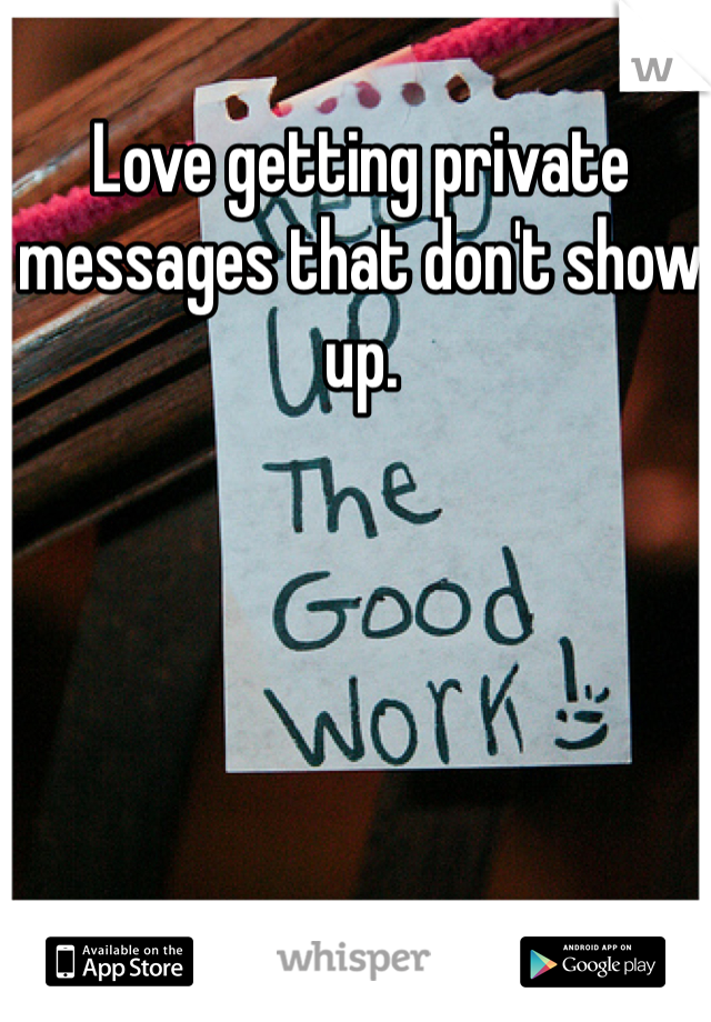 Love getting private messages that don't show up.