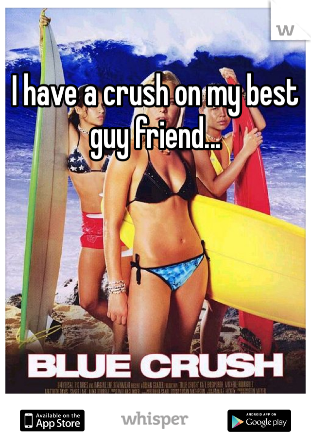 I have a crush on my best guy friend...