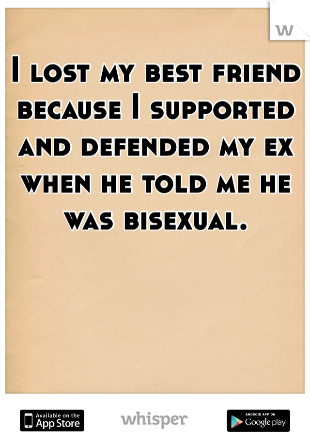 I lost my best friend because I supported and defended my ex when he told me he was bisexual.