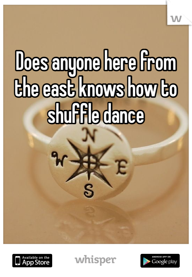 Does anyone here from the east knows how to shuffle dance