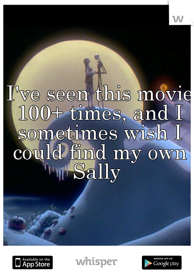 I've seen this movie 100+ times, and I sometimes wish I could find my own Sally