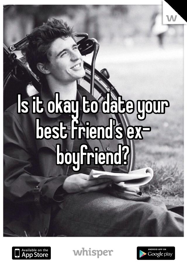 Is it okay to date your best friend's ex-boyfriend?
