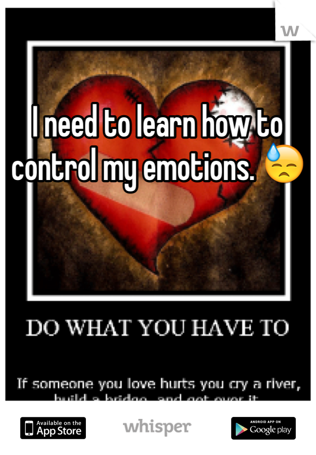 I need to learn how to control my emotions. 😓