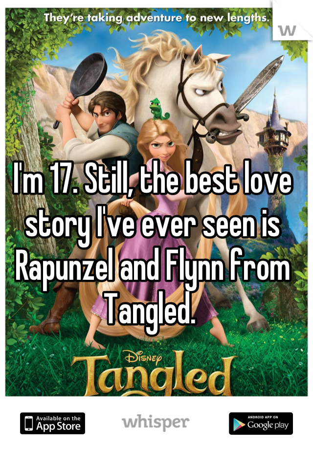 I'm 17. Still, the best love story I've ever seen is Rapunzel and Flynn from Tangled.