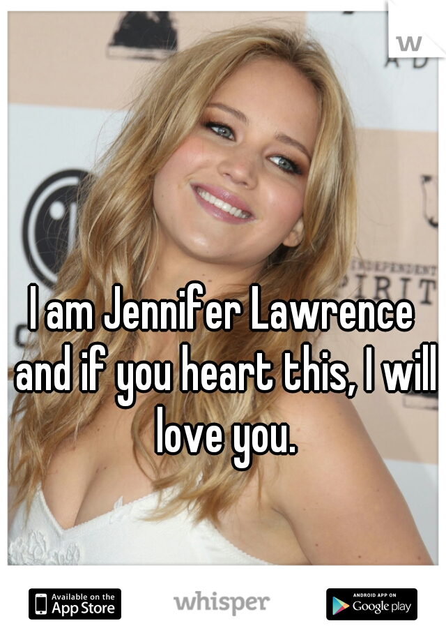 I am Jennifer Lawrence and if you heart this, I will love you.