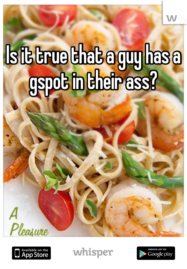Is it true that a guy has a gspot in their ass?
