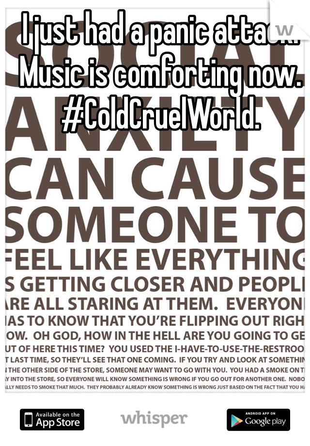 I just had a panic attack. Music is comforting now.  #ColdCruelWorld.