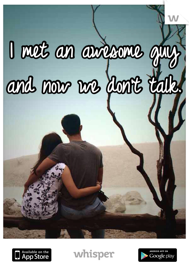 I met an awesome guy and now we don't talk.