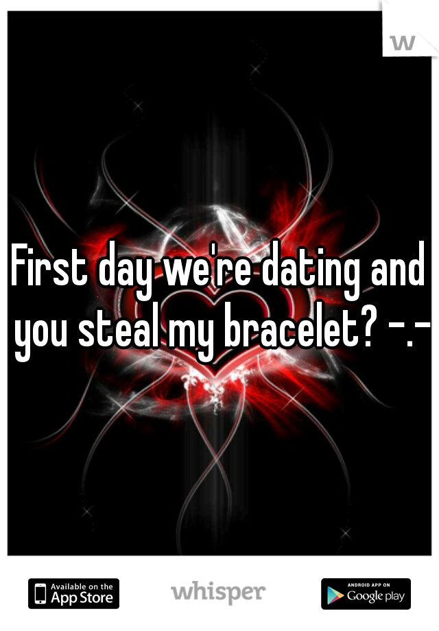First day we're dating and you steal my bracelet? -.-
