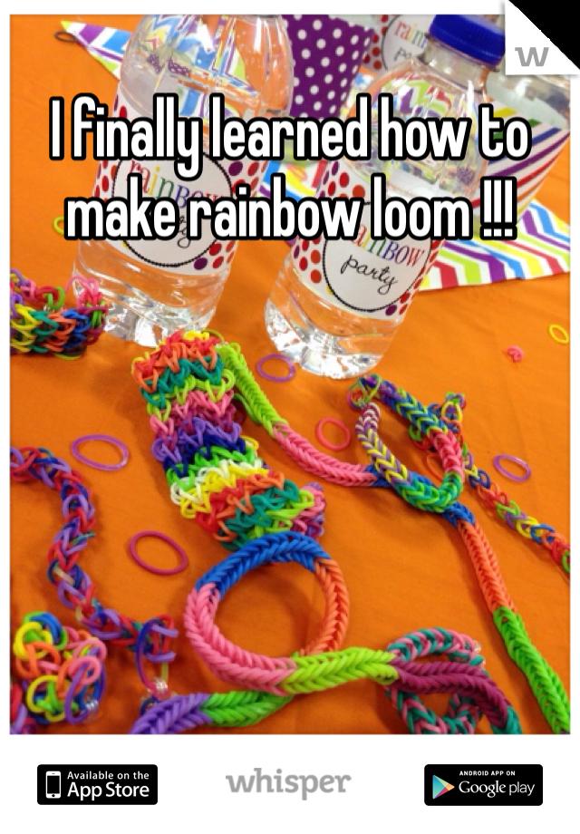 I finally learned how to make rainbow loom !!!