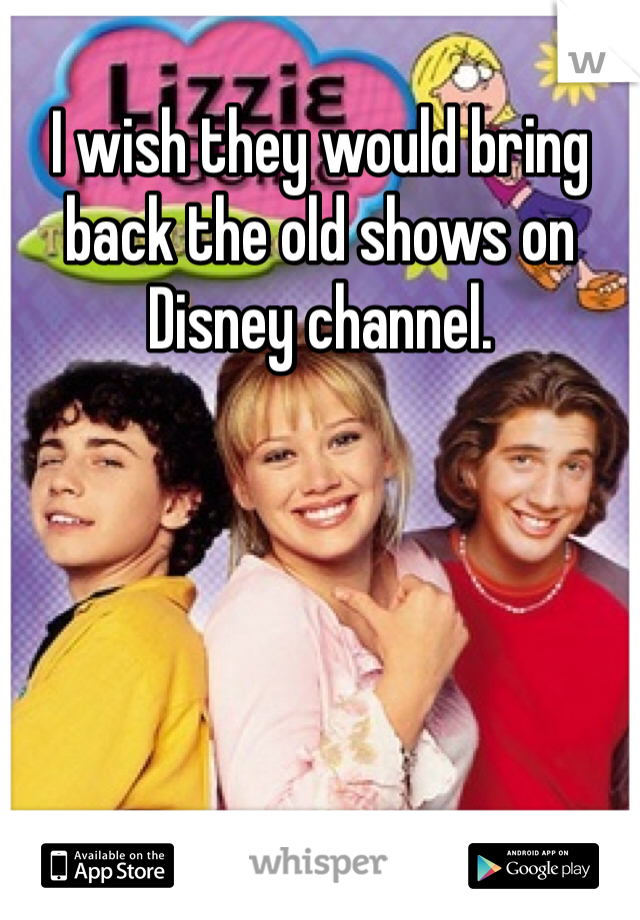 I wish they would bring back the old shows on Disney channel.