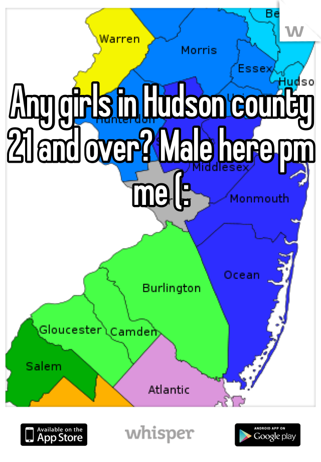 Any girls in Hudson county 21 and over? Male here pm me (: