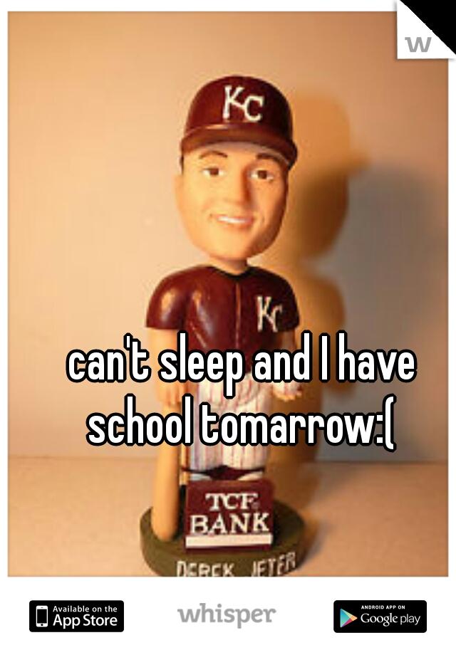 can't sleep and I have school tomarrow:(