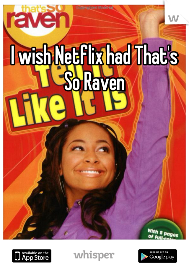 I wish Netflix had That's So Raven