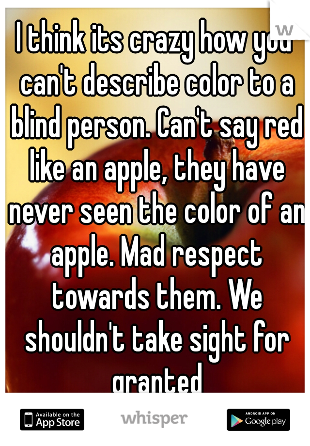 describing the color blue to a blind person How would you describe the color red if you to describe the color red if someone who was blind and could not see the beautiful loud noise that person has.