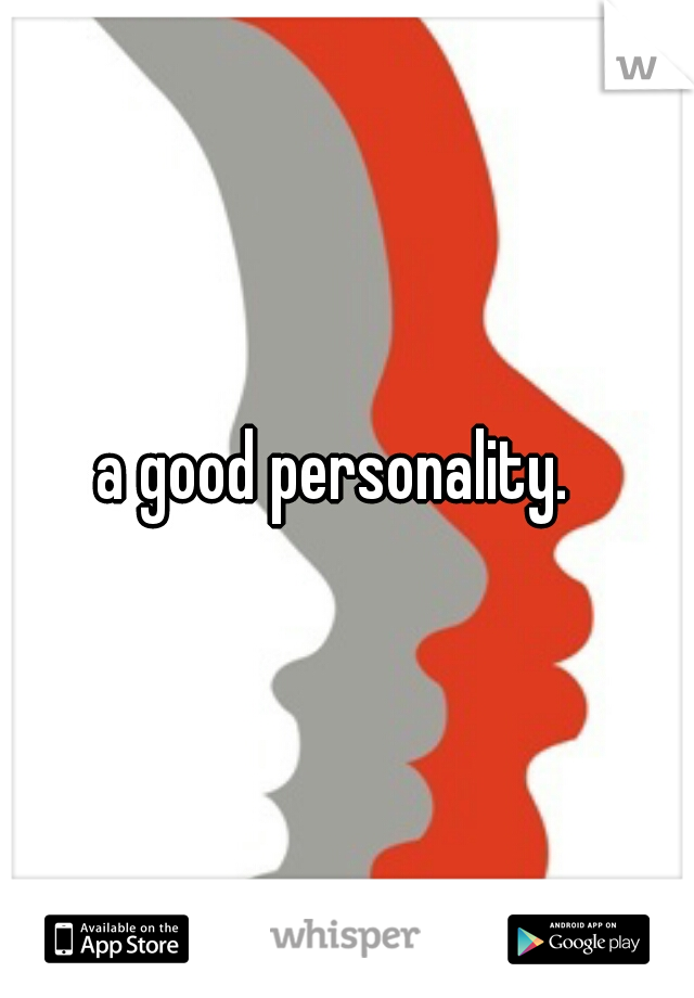 a good personality.