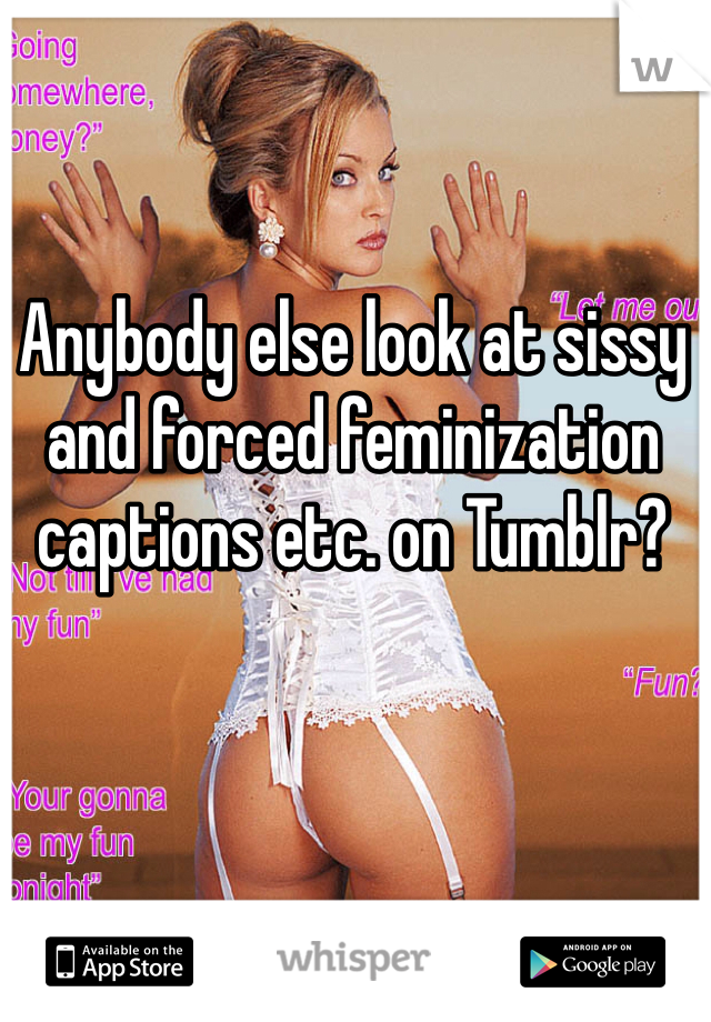 sissy tumblr Forced captions