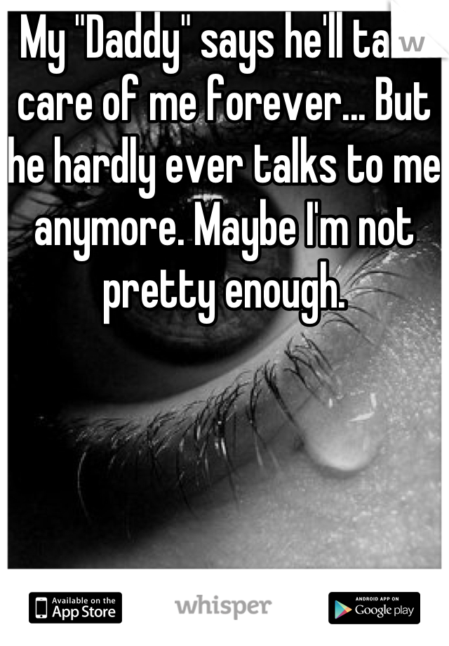 """My """"Daddy"""" says he'll take care of me forever... But he hardly ever talks to me anymore. Maybe I'm not pretty enough."""