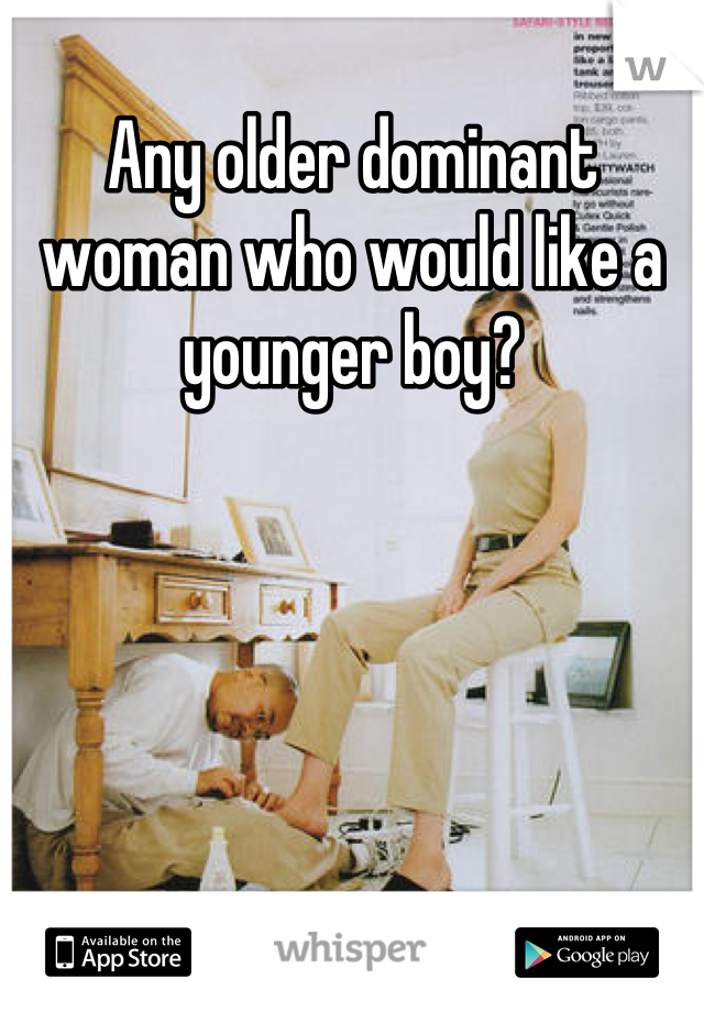 Any older dominant woman who would like a younger boy?