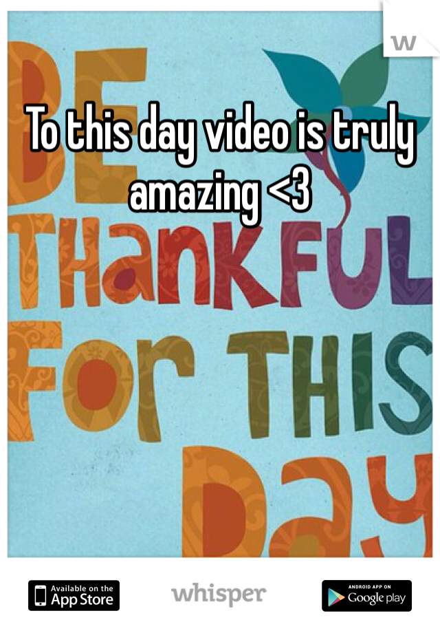 To this day video is truly amazing <3