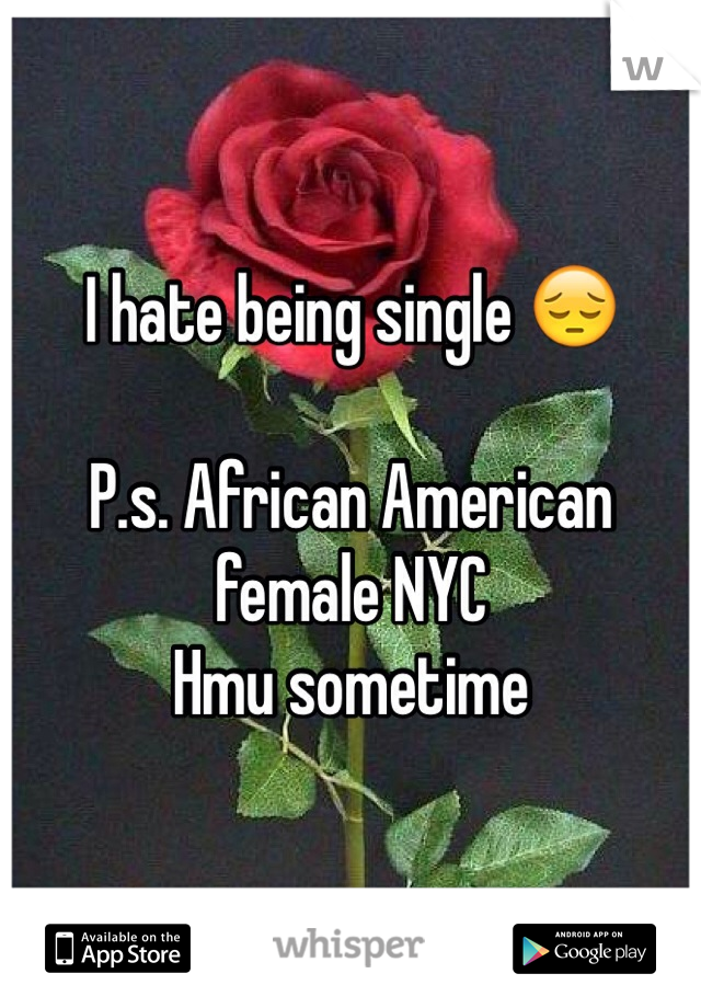 I hate being single 😔   P.s. African American female NYC  Hmu sometime