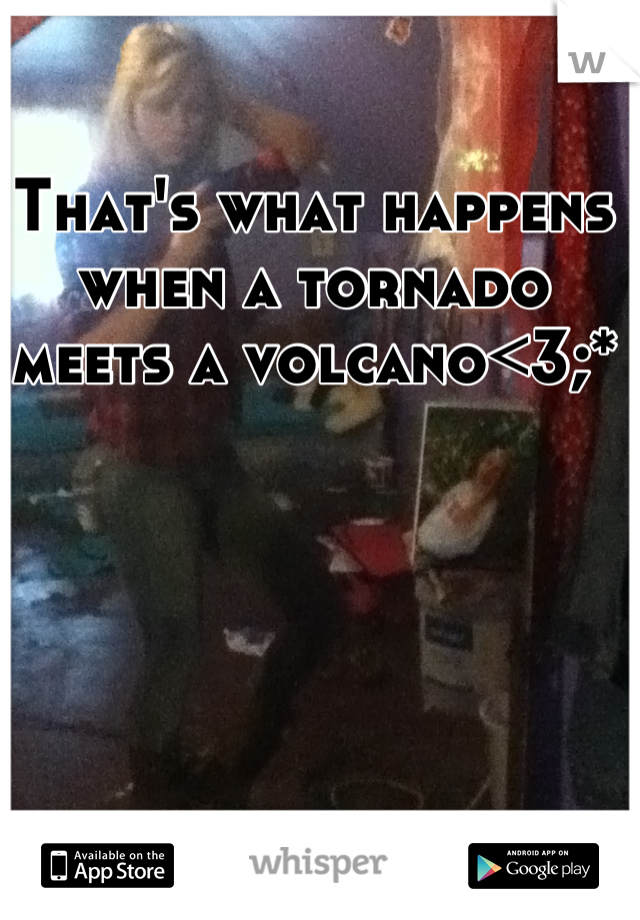 That's what happens when a tornado meets a volcano<3;*